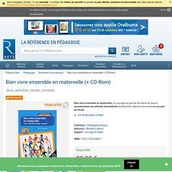 Bien vivre ensemble en maternelle (+ CD-Rom) - Jeux, activités, rituels, conseils - Ouvrage bi-média