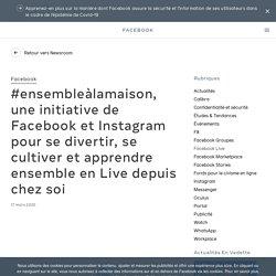 #ensembleàlamaison, une initiative de Facebook et Instagram pour se divertir, se cultiver et apprendre ensemble en Live depuis chez soi - À propos de Facebook
