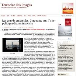 Les grands ensembles, Cinquante ans d'une politique-fiction française