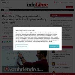 """David Calle: """"Hay que enseñar a los alumnos a discriminar lo que es verdad y no en la red"""""""