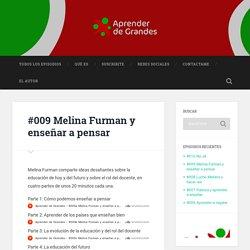 #009 Melina Furman y enseñar a pensar – Aprender de Grandes
