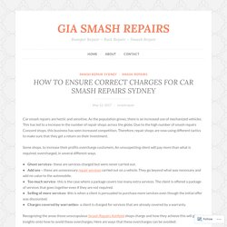 HOW TO ENSURE CORRECT CHARGES FOR CAR SMASH REPAIRS SYDNEY – GIA SMASH REPAIRS