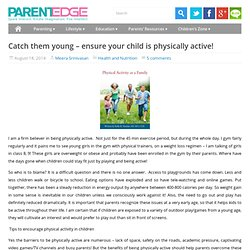 Catch them young – ensure your child is physically active!