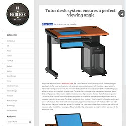 Tutor desk system ensures a perfect viewing angle
