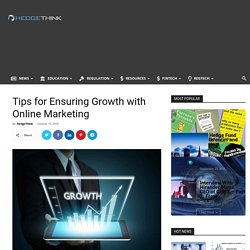 Tips for Ensuring Growth with Online Marketing - Hedge Think