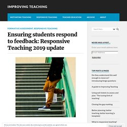 Ensuring students respond to feedback: Responsive Teaching 2019 update