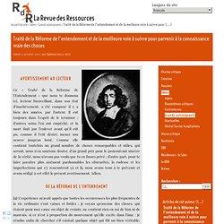 La revue des ressources : Traité de la Réforme de l'entendement et de la meilleure voie à suivre pour parvenir à la connaissance vraie des choses