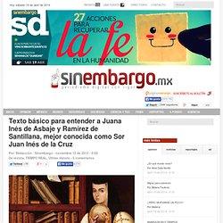 Texto básico para entender a Juana Inés de Asbaje y Ramírez de Santillana, mejor conocida como Sor Juan Inés de la Cruz