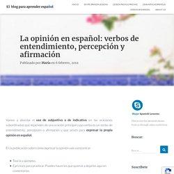 La opinión en español: verbos de entendimiento, percepción y afirmación