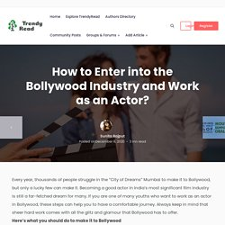 How To Enter Into The Bollywood Industry And Work As An Actor?