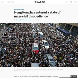 Hong Kong has entered a state of mass civil disobedience - Quartz