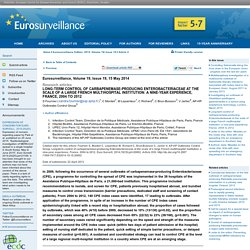 EUROSURVEILLANCE 15/05/14 Long-term control of carbapenemase-producing Enterobacteriaceae at the scale of a large French multihospital institution: a nine-year experience, France, 2004 to 2012.