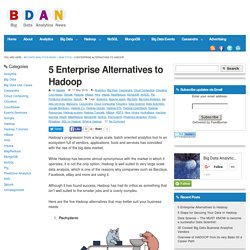 5 Enterprise Alternatives to Hadoop -Big Data Analytics News