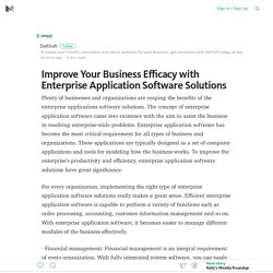 Improve Your Business Efficacy with Enterprise Application Software Solutions