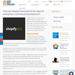 How can Shopify Plus prove to be ideal for enterprise e-commerce development?