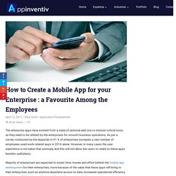 How to Create a Mobile App for your Enterprise : a Favourite among the Employees