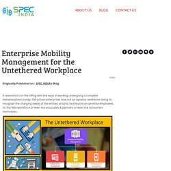 Enterprise Mobility Management for the Untethered Workplace - specindia