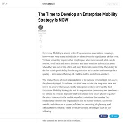 The Time to Develop an Enterprise Mobility Strategy Is NOW