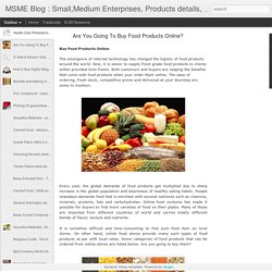MSME Blog : Small,Medium Enterprises, Products details, advantages: Are You Going To Buy Food Products Online?