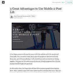 3 Great Advantages to Use Mobile 2-Post Lift - Bowlin Enterprises International LTD