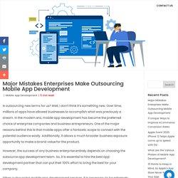 Major Mistakes Enterprises Make Outsourcing Mobile App Development