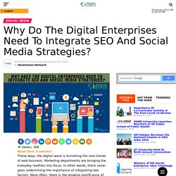 Why Do The Digital Enterprises Need To Integrate SEO And Social Media Strategies?