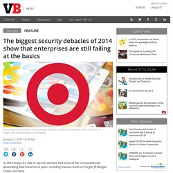 The biggest security debacles of 2014 show that enterprises are still failing at the basics