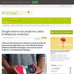 Google enterre son projet Ara, adieu le téléphone modulaire
