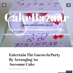Entertain The Guests In Party By Arranging An Awesome Cake