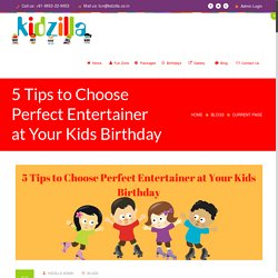 5 Tips to Choose Perfect Entertainer at Your Kids Birthday - Kidzilla