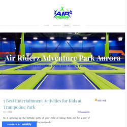 5 Best Entertainment Activities for Kids at Trampoline Park
