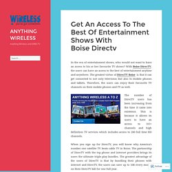 Get An Access To The Best Of Entertainment Shows With Boise Directv – ANYTHING WIRELESS