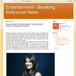 "Entertainment - Breaking Bollywood News: BOLLYWOOD ACTRESS NEWS- ""I HAVE NEVER DATED!""- PRIYANKA CHOPRA"