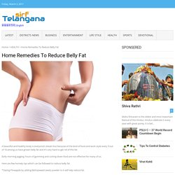 Home Remedies To Reduce Belly Fat – Telangana latest telugu news, Telangana district news, business news, entertainment news, devotional news, lifetsyle news, sports news, health news- sirf telangana