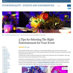 5 Tips for Selecting The Right Entertainment for Your Event « Funktionality : Events and Experiences