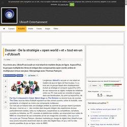 Dossier - De la stratégie « open world » et « tout-en-un » d'Ubisoft - Ubisoft Entertainment