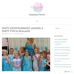 PARTY ENTERTAINMENT: MAKING A PARTY FUN in Newcastle