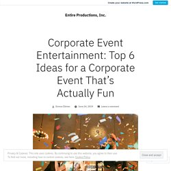 Corporate Event Entertainment: Top 6 Ideas for a Corporate Event That's Actually Fun – Entire Productions, Inc.