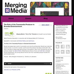 The Role of the Transmedia Producer in Branded Entertainment - Merging Media Productions Inc.