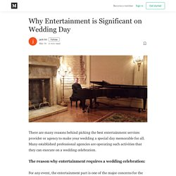 Why Entertainment is Significant on Wedding Day - jack tin - Medium