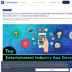 Priming list of Top Entertainment Industry Application Development Companies of December 2020 – A research by TopDevelopers.co