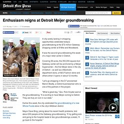 Enthusiasm reigns at Detroit Meijer groundbreaking