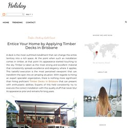 Entice Your Home by Applying Timber Decks in Brisbane - My Cherry Blog