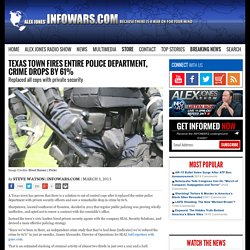 » Texas Town Fires Entire Police Department, Crime Drops By 61% Alex Jones' Infowars: There's a war on for your mind!