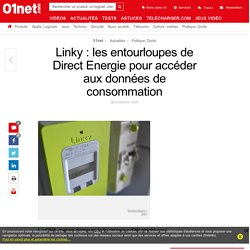 Linky : les entourloupes de Direct Energie pour accéder aux données de consommation