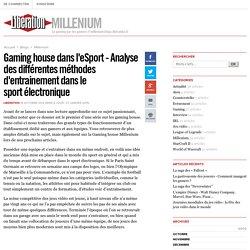 Millenium - Gaming house dans l'eSport - Analyse des différentes méthodes d'entrainement dans le sport électronique - Libération.fr