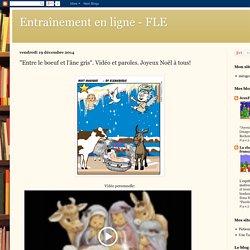 """Entraînement en ligne - FLE: """"Entre le boeuf et l'âne gris"""". Vidéo et paroles. Joyeux Noël à tous!"""