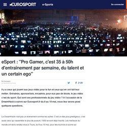 """eSport : """"Pro Gamer, c'est 35 à 50h d'entraînement par semaine, du talent et un certain ego"""" - e-Sports"""