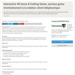 Interactive 4D lance E-Calling Game, serious game d'entraînement à la relation client téléphonique