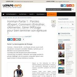 Ironman-Partie 1 : Paroles d'Expert, Comment s'Entraîner, s'Alimenter, Gérer l'Affûtage pour bien terminer son épreuve